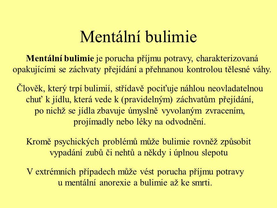 Mentální bulimie Mentální bulimie je porucha příjmu potravy, charakterizovaná opakujícími se záchvaty přejídání a přehnanou kontrolou tělesné váhy.