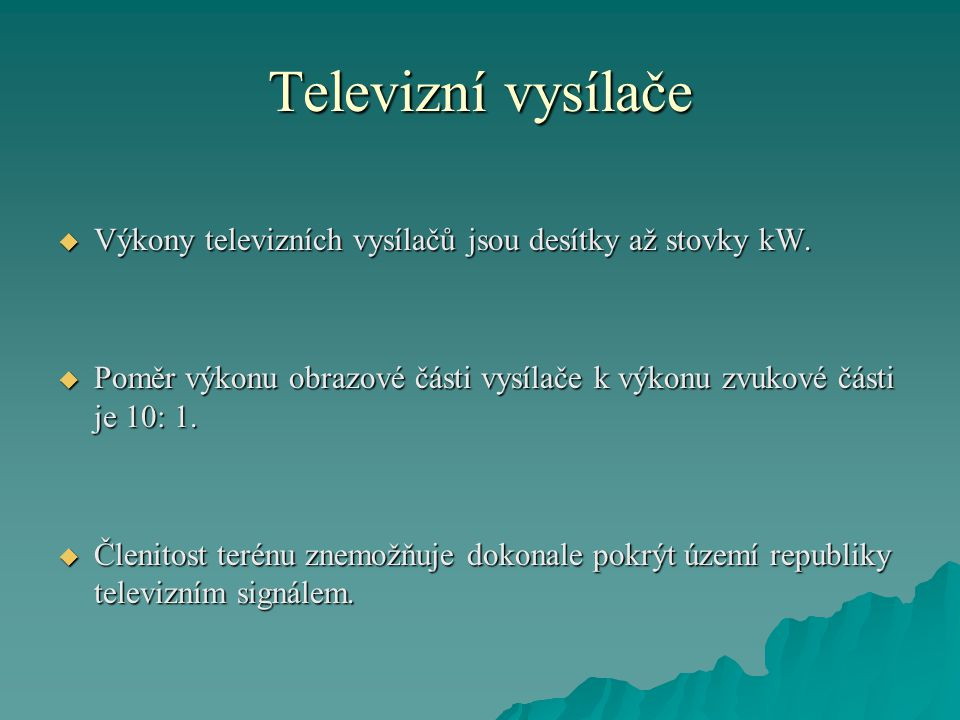 Televizní vysílače Výkony televizních vysílačů jsou desítky až stovky kW. Poměr výkonu obrazové části vysílače k výkonu zvukové části je 10: 1.