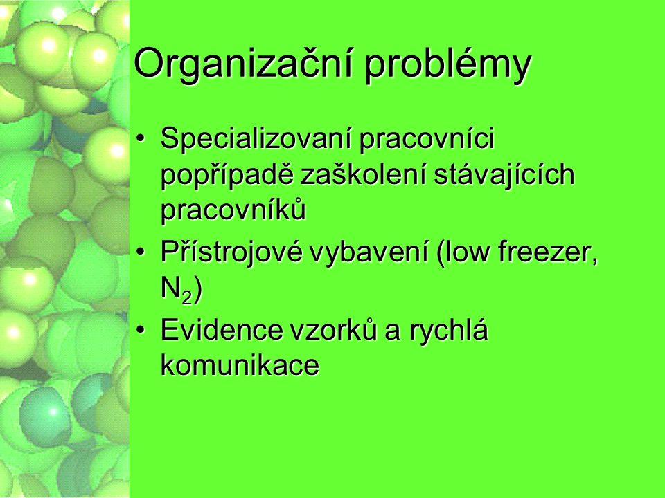 Organizační problémy Specializovaní pracovníci popřípadě zaškolení stávajících pracovníků. Přístrojové vybavení (low freezer, N2)