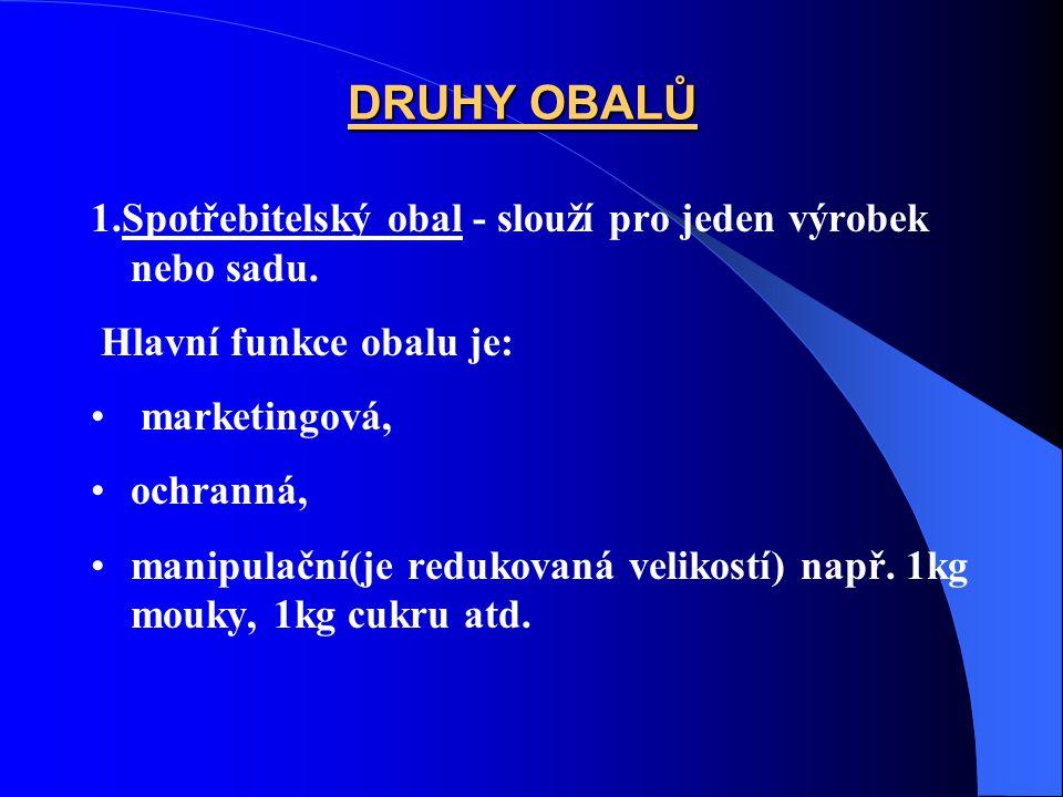 DRUHY OBALŮ 1.Spotřebitelský obal - slouží pro jeden výrobek nebo sadu. Hlavní funkce obalu je: marketingová,