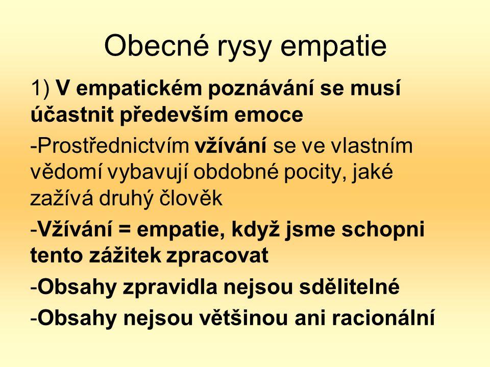 Obecné rysy empatie 1) V empatickém poznávání se musí účastnit především emoce.