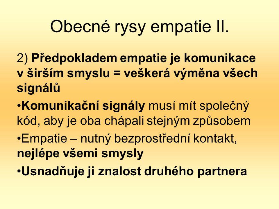 Obecné rysy empatie II. 2) Předpokladem empatie je komunikace v širším smyslu = veškerá výměna všech signálů.