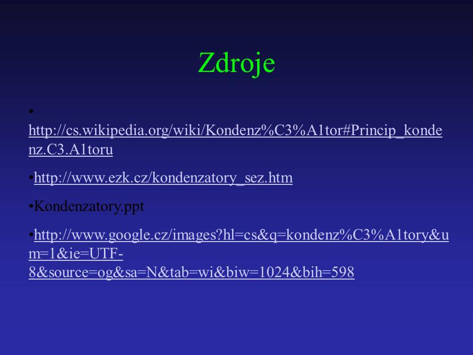 Zdroje http://cs.wikipedia.org/wiki/Kondenz%C3%A1tor#Princip_kondenz.C3.A1toru. http://www.ezk.cz/kondenzatory_sez.htm.