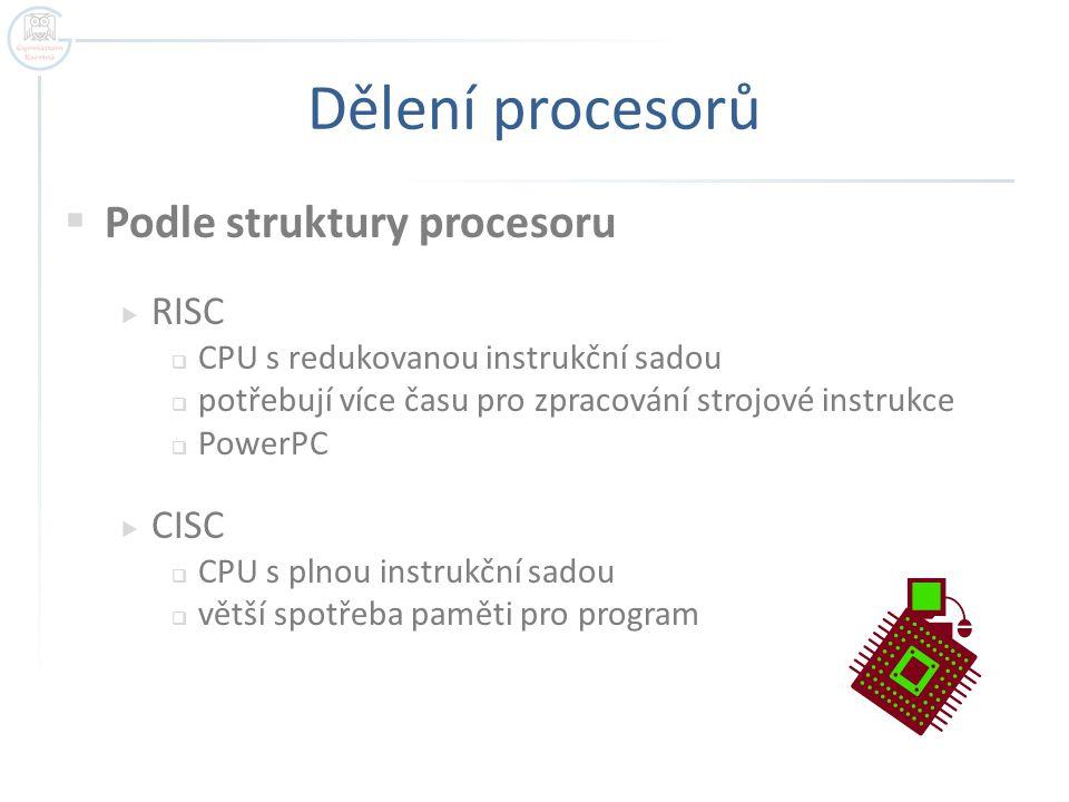 Dělení procesorů Podle struktury procesoru RISC CISC