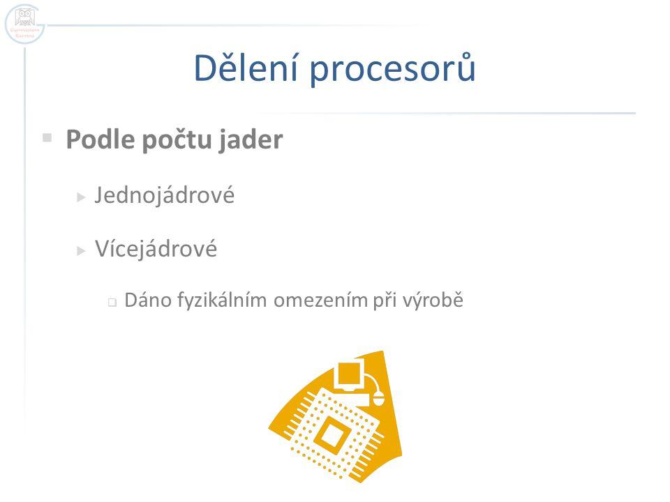 Dělení procesorů Podle počtu jader Jednojádrové Vícejádrové
