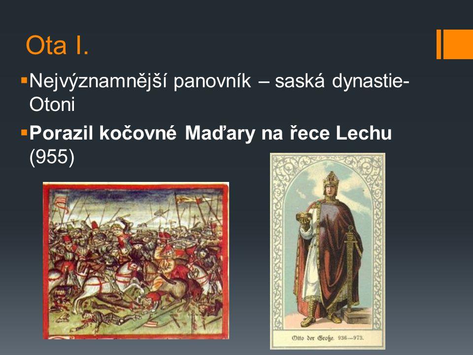 Ota I. Nejvýznamnější panovník – saská dynastie- Otoni