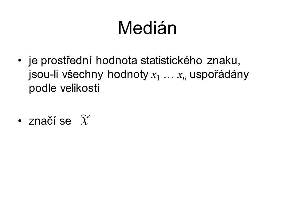 Medián je prostřední hodnota statistického znaku, jsou-li všechny hodnoty x1 … xn uspořádány podle velikosti.