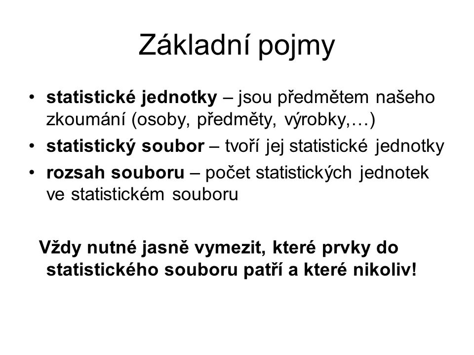 Základní pojmy statistické jednotky – jsou předmětem našeho zkoumání (osoby, předměty, výrobky,…)
