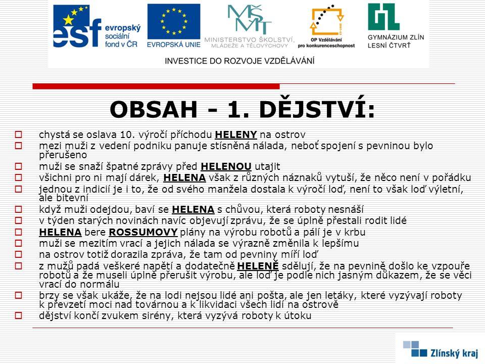 OBSAH - 1. DĚJSTVÍ: chystá se oslava 10. výročí příchodu HELENY na ostrov.