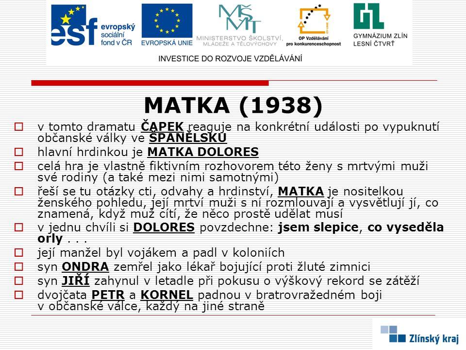 MATKA (1938) v tomto dramatu ČAPEK reaguje na konkrétní události po vypuknutí občanské války ve ŠPANĚLSKU.