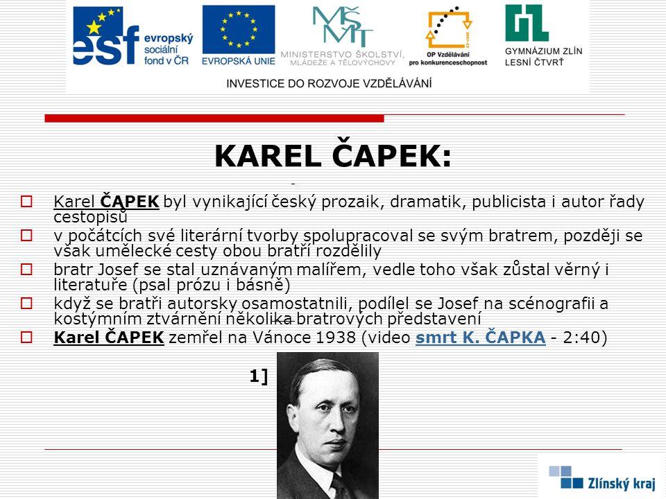 KAREL ČAPEK: Karel ČAPEK byl vynikající český prozaik, dramatik, publicista i autor řady cestopisů.