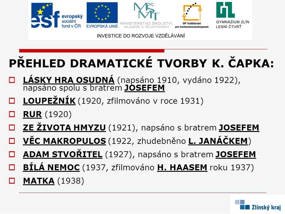 PŘEHLED DRAMATICKÉ TVORBY K. ČAPKA: