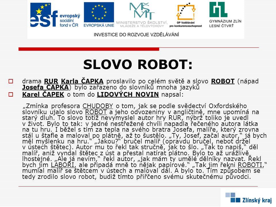 SLOVO ROBOT: drama RUR Karla ČAPKA proslavilo po celém světě a slovo ROBOT (nápad Josefa ČAPKA) bylo zařazeno do slovníků mnoha jazyků.