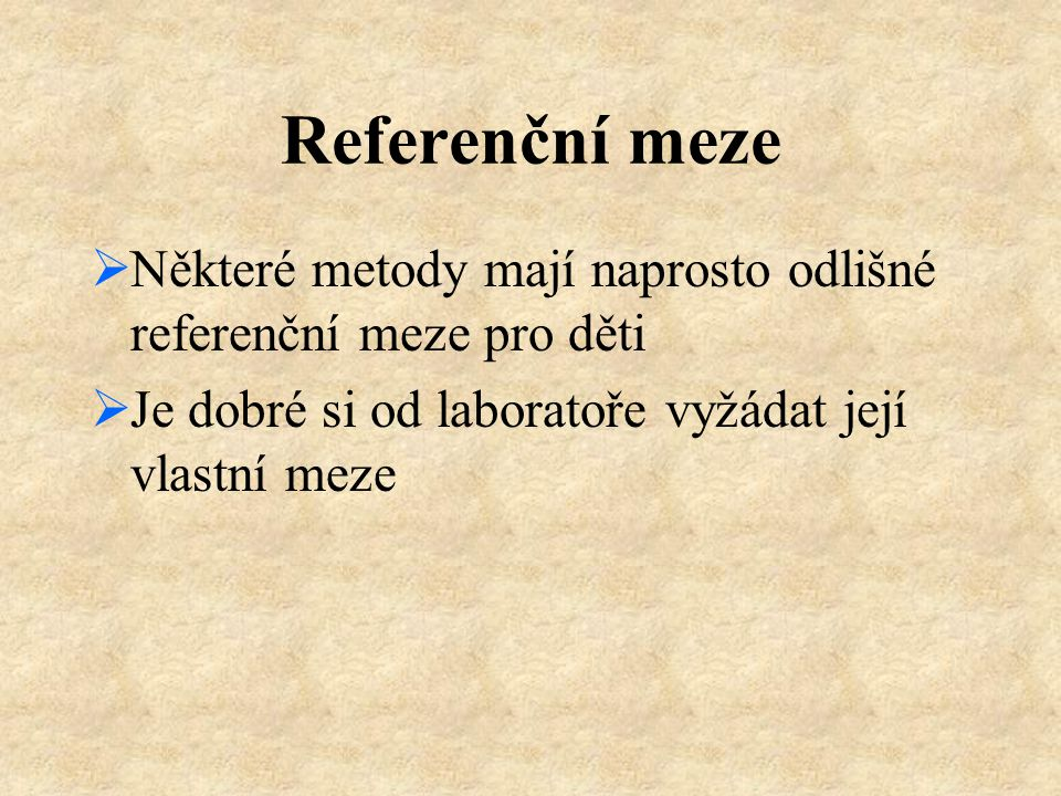 Referenční meze Některé metody mají naprosto odlišné referenční meze pro děti.