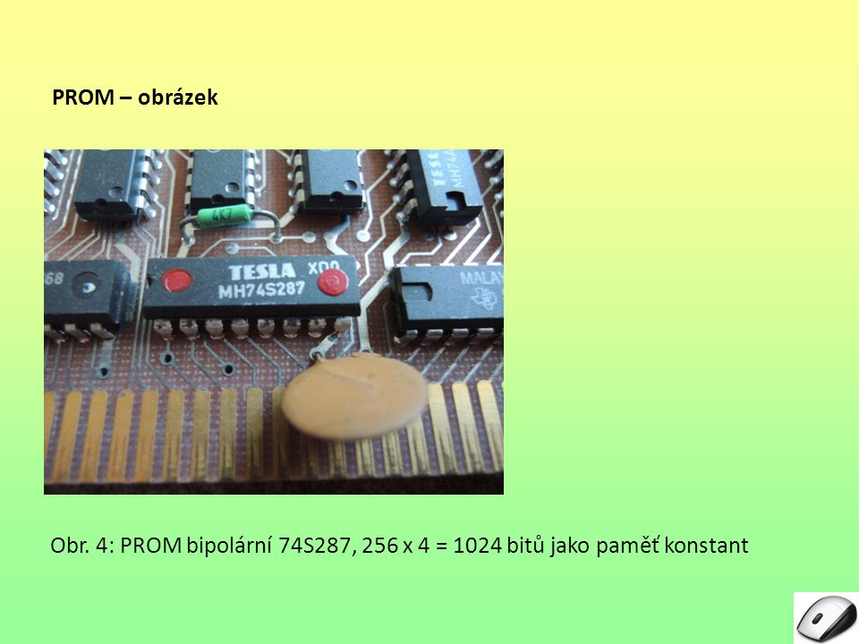 PROM – obrázek Obr. 4: PROM bipolární 74S287, 256 x 4 = 1024 bitů jako paměť konstant
