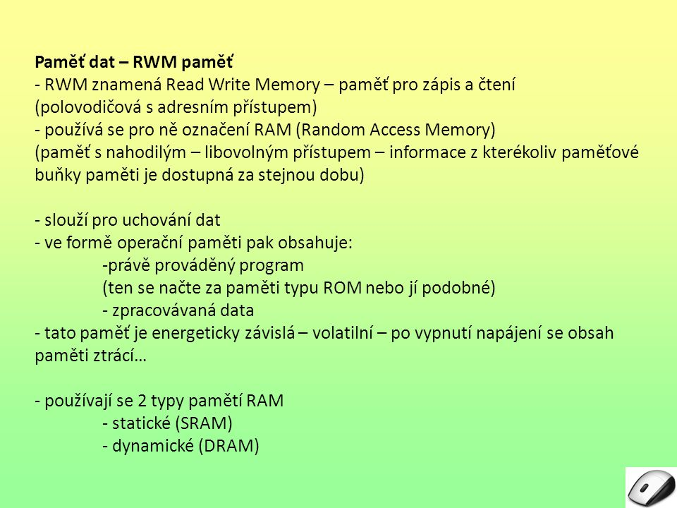 Paměť dat – RWM paměť - RWM znamená Read Write Memory – paměť pro zápis a čtení. (polovodičová s adresním přístupem)