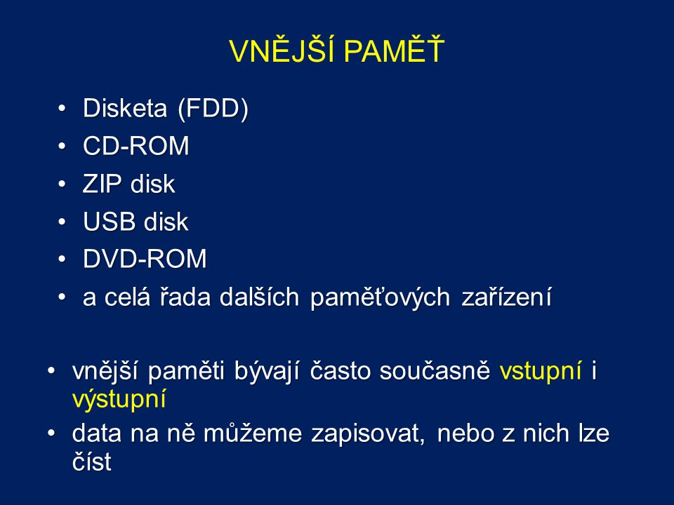 VNĚJŠÍ PAMĚŤ Disketa (FDD) CD-ROM ZIP disk USB disk DVD-ROM