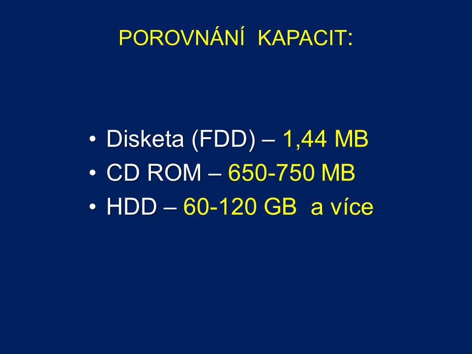 Disketa (FDD) – 1,44 MB CD ROM – 650-750 MB HDD – 60-120 GB a více