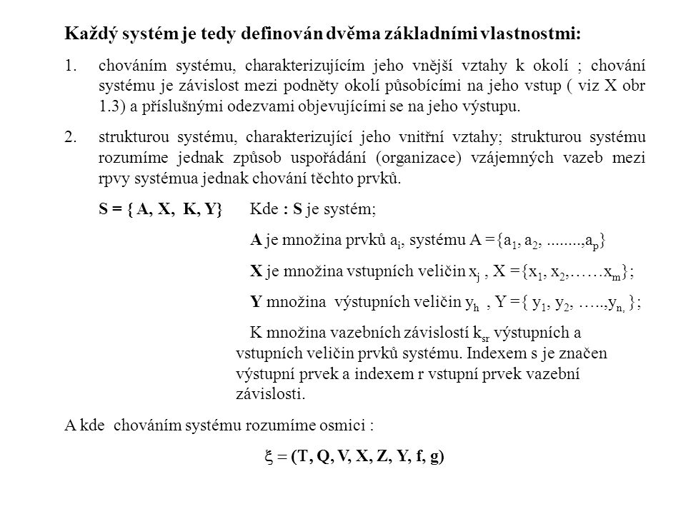 Každý systém je tedy definován dvěma základními vlastnostmi: