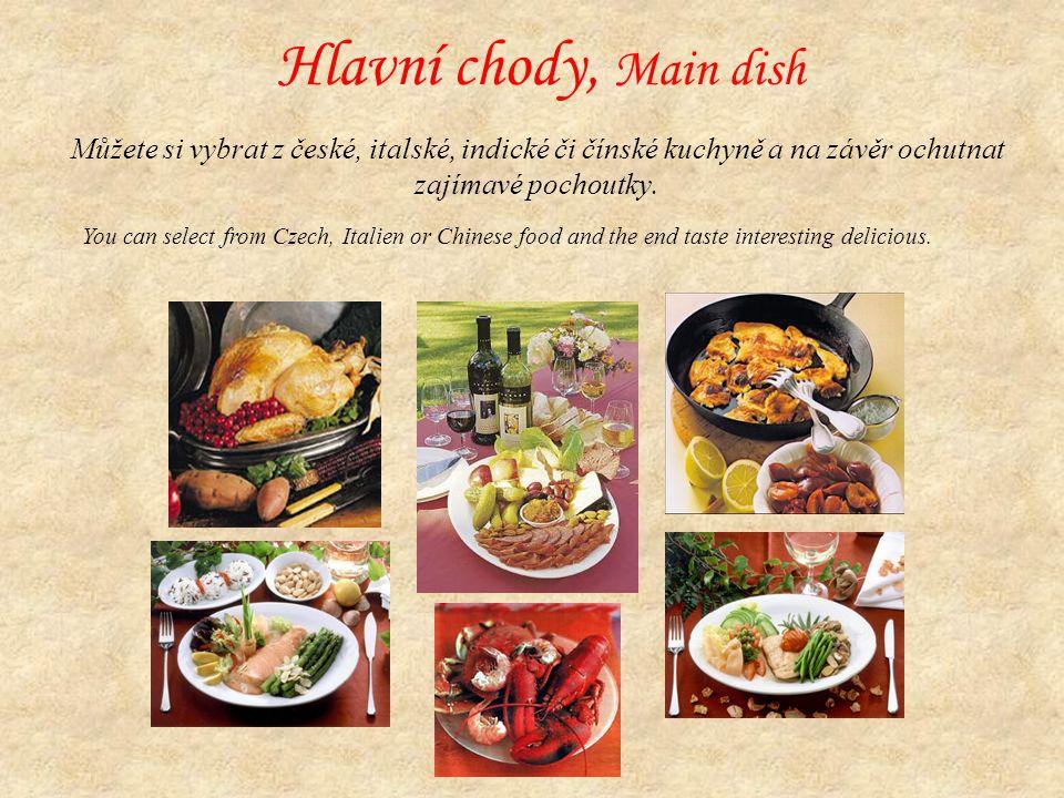 Hlavní chody, Main dish Můžete si vybrat z české, italské, indické či čínské kuchyně a na závěr ochutnat zajímavé pochoutky.