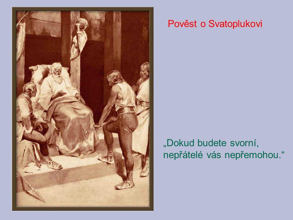 """Pověst o Svatoplukovi """"Dokud budete svorní, nepřátelé vás nepřemohou."""