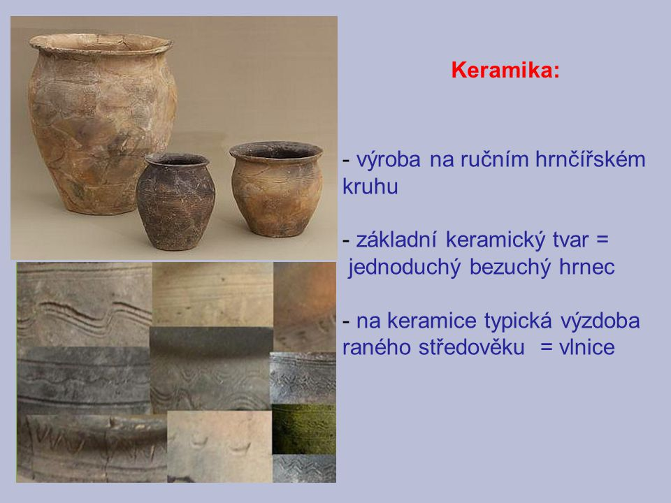 Keramika: výroba na ručním hrnčířském kruhu. základní keramický tvar = jednoduchý bezuchý hrnec.