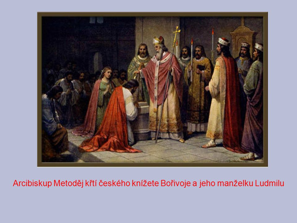 Arcibiskup Metoděj křtí českého knížete Bořivoje a jeho manželku Ludmilu