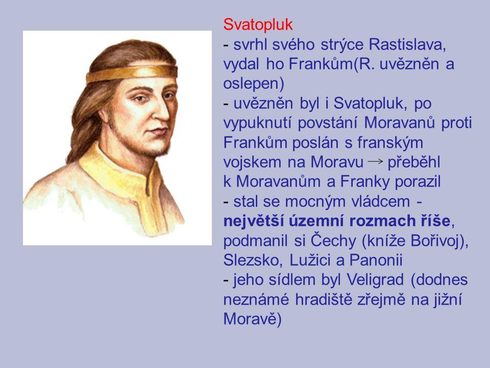 Svatopluk svrhl svého strýce Rastislava, vydal ho Frankům(R. uvězněn a oslepen)