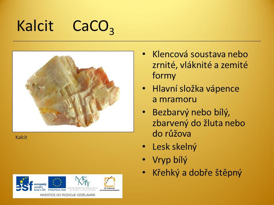 Kalcit CaCO3 Klencová soustava nebo zrnité, vláknité a zemité formy