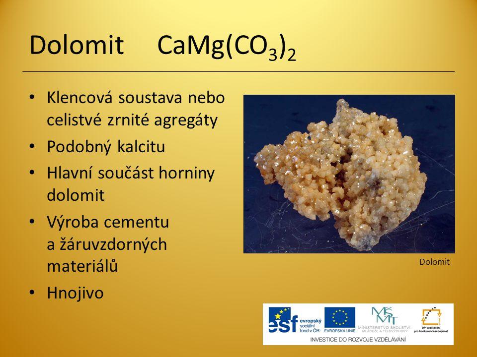 Dolomit CaMg(CO3)2 Klencová soustava nebo celistvé zrnité agregáty