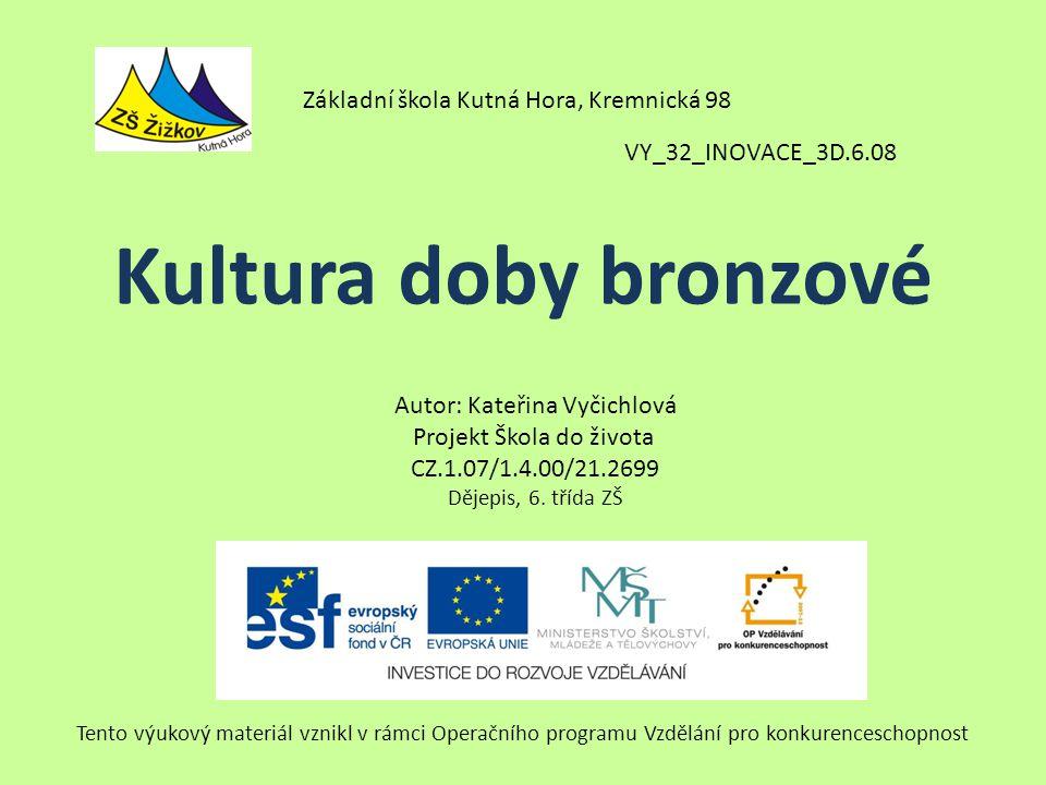Kultura doby bronzové Základní škola Kutná Hora, Kremnická 98