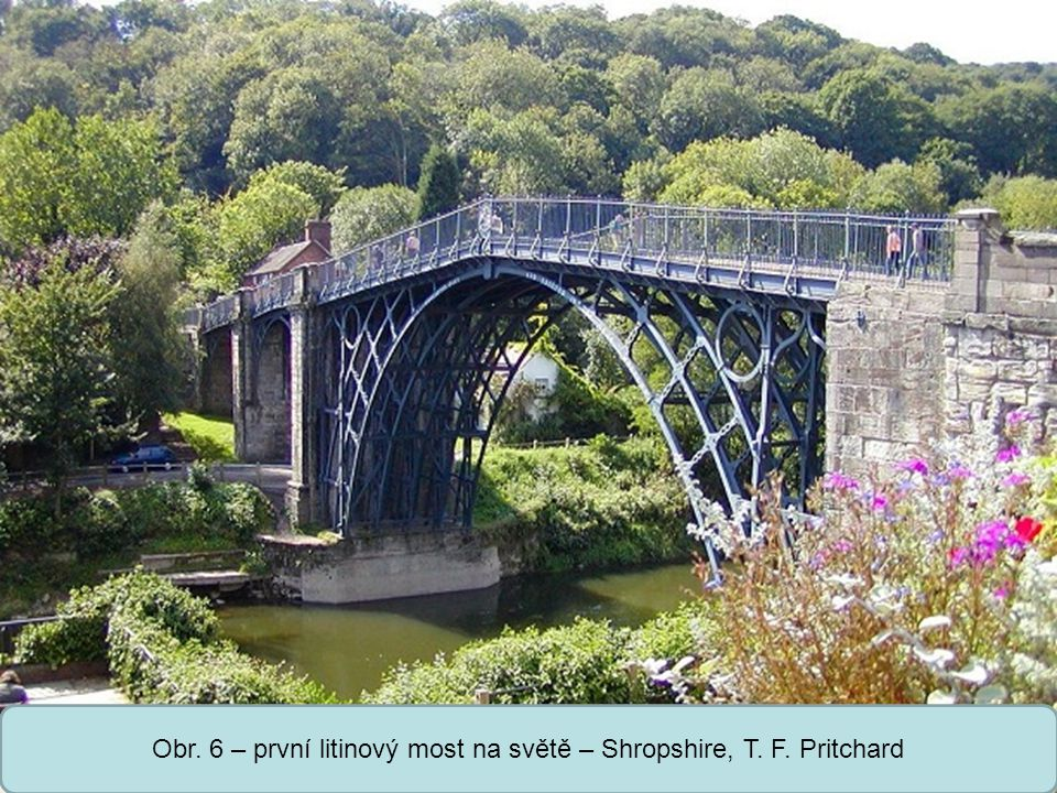 Obr. 6 – první litinový most na světě – Shropshire, T. F. Pritchard