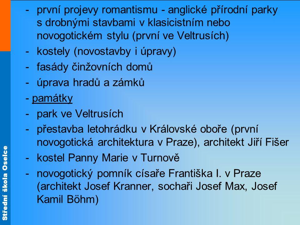 první projevy romantismu - anglické přírodní parky s drobnými stavbami v klasicistním nebo novogotickém stylu (první ve Veltrusích)