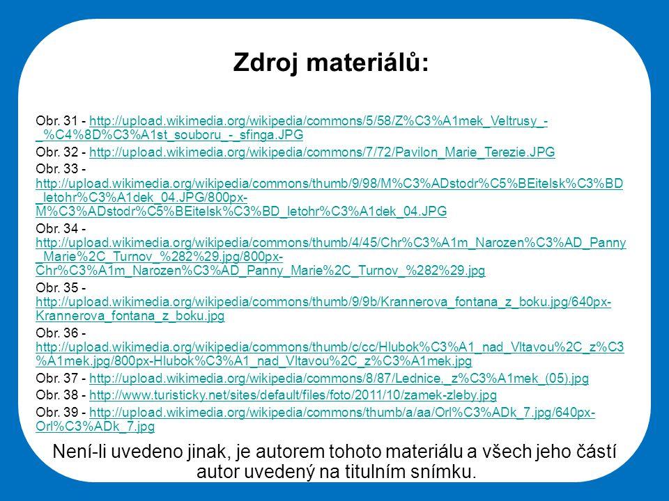 Zdroj materiálů: Obr. 31 - http://upload.wikimedia.org/wikipedia/commons/5/58/Z%C3%A1mek_Veltrusy_-_%C4%8D%C3%A1st_souboru_-_sfinga.JPG.