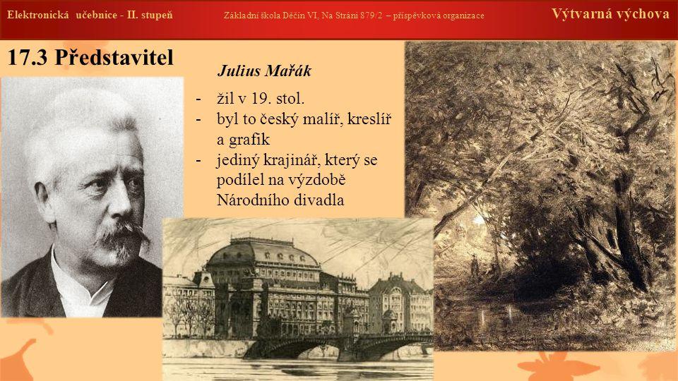 17.3 Představitel Julius Mařák žil v 19. stol.