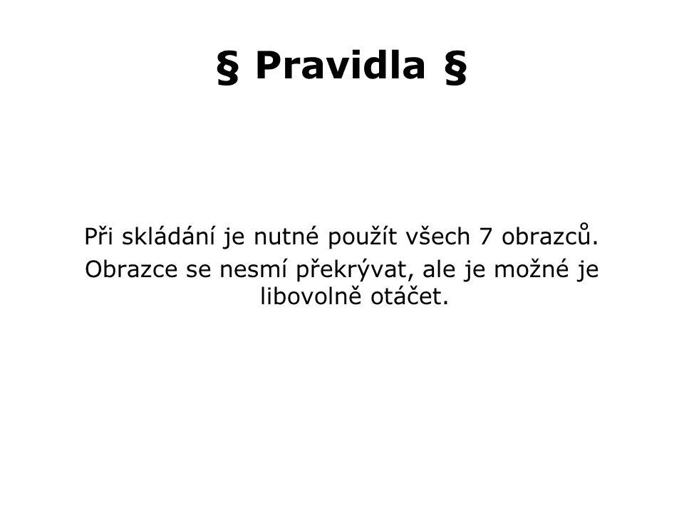§ Pravidla § Při skládání je nutné použít všech 7 obrazců.
