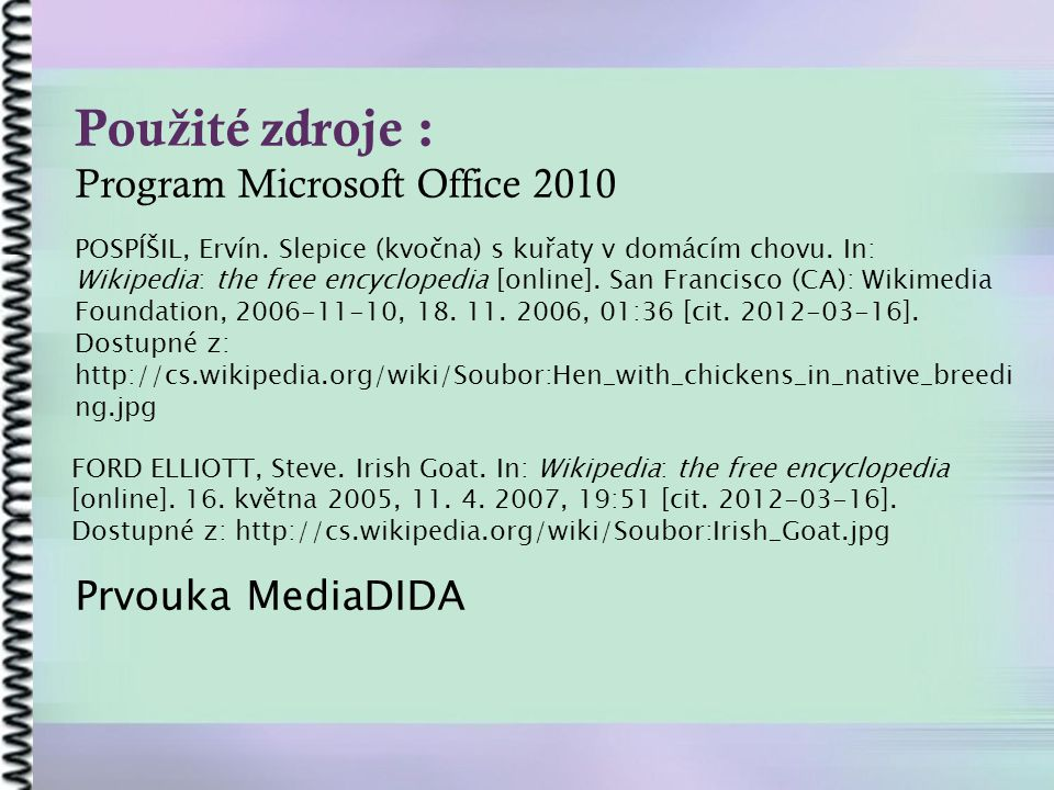 Použité zdroje : Program Microsoft Office 2010 Prvouka MediaDIDA