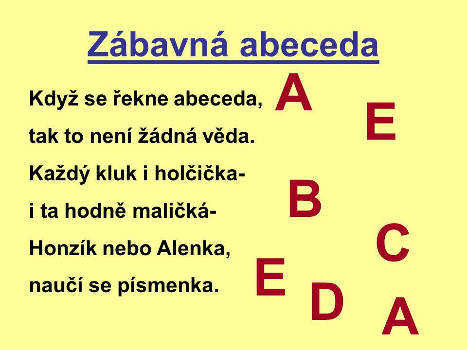 A E B C E D A Zábavná abeceda Když se řekne abeceda,