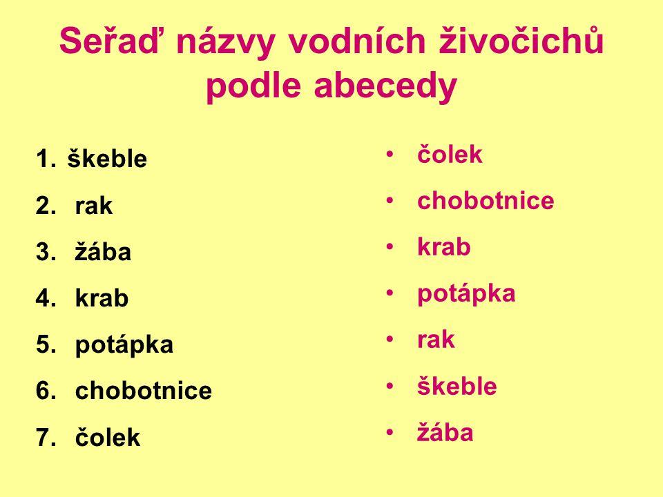 Seřaď názvy vodních živočichů podle abecedy