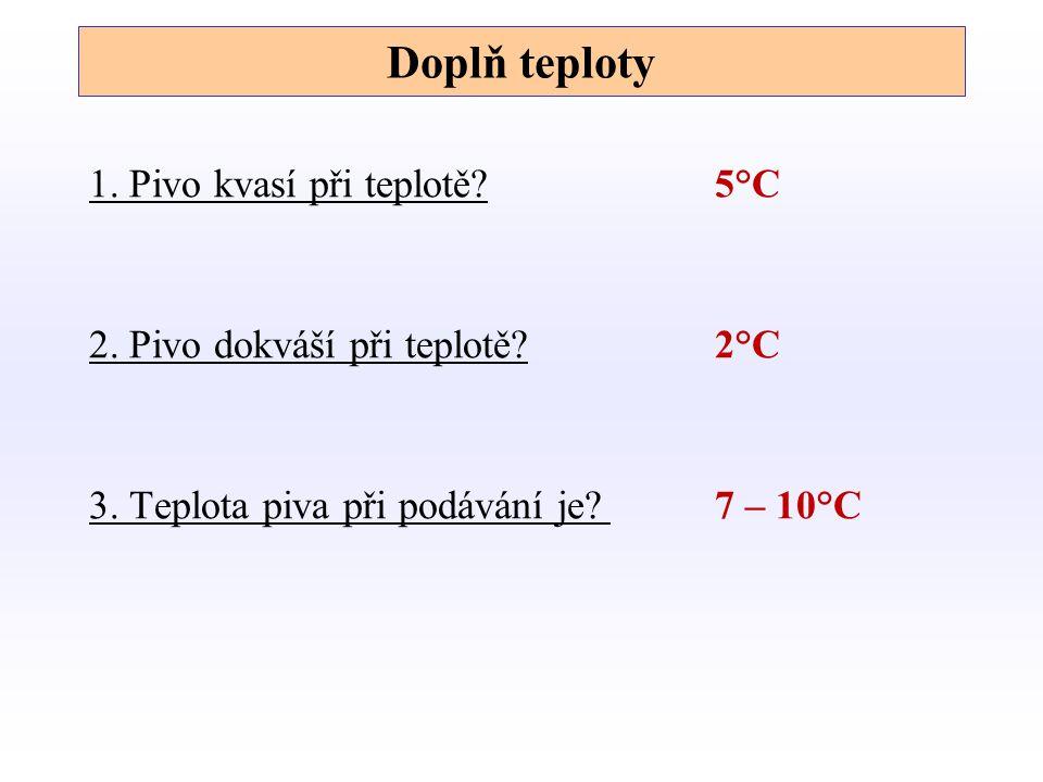 Doplň teploty 1. Pivo kvasí při teplotě 5°C