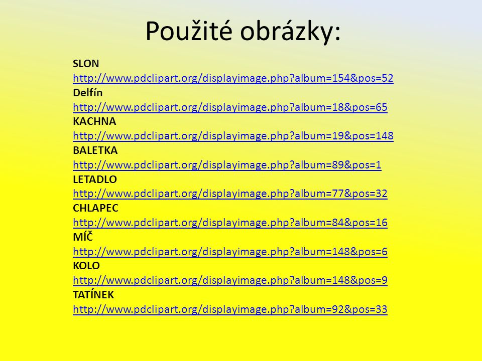 Použité obrázky: SLON. http://www.pdclipart.org/displayimage.php album=154&pos=52. Delfín.