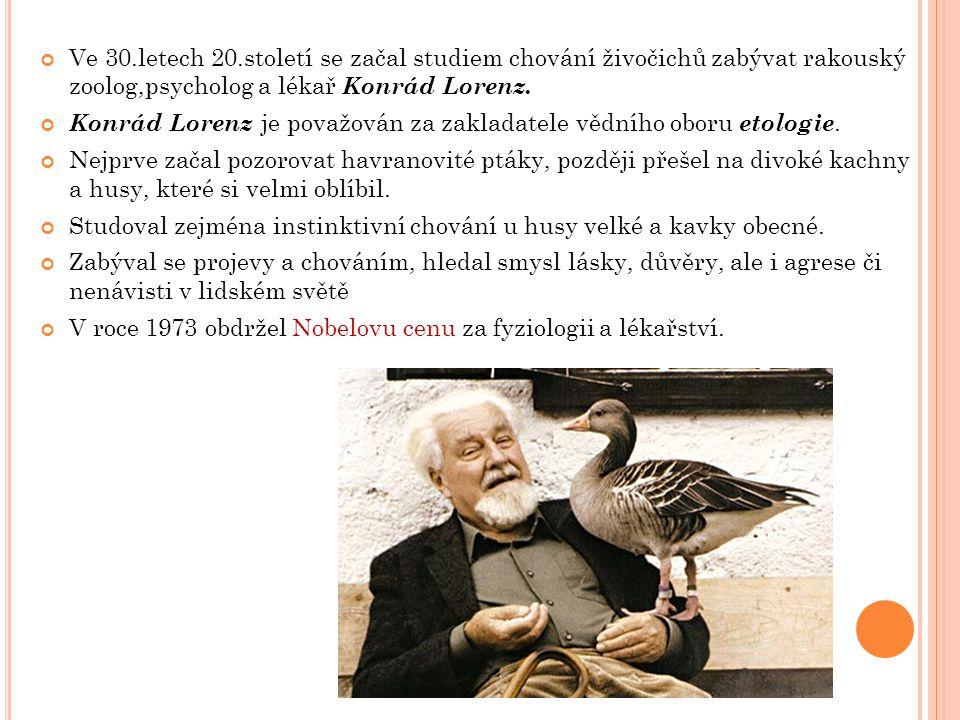 Ve 30.letech 20.století se začal studiem chování živočichů zabývat rakouský zoolog,psycholog a lékař Konrád Lorenz.