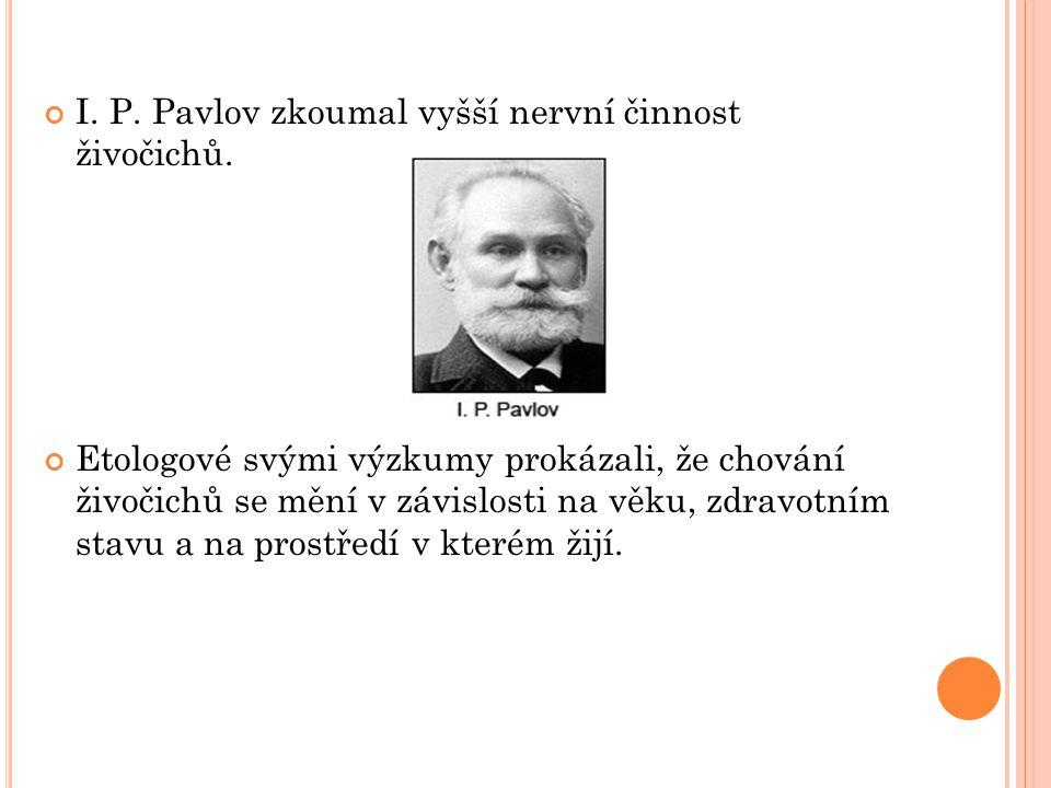 I. P. Pavlov zkoumal vyšší nervní činnost živočichů.