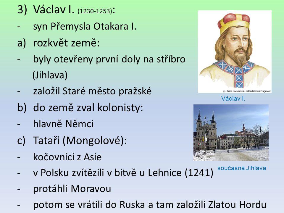 Václav I. (1230-1253): rozkvět země: do země zval kolonisty: