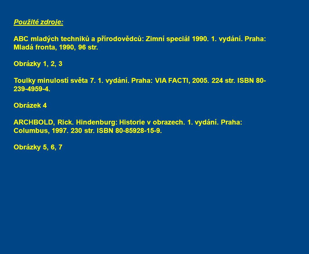 Použité zdroje: ABC mladých techniků a přírodovědců: Zimní speciál 1990. 1. vydání. Praha: Mladá fronta, 1990, 96 str.