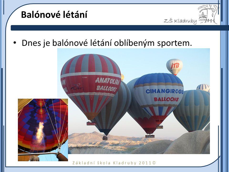 Balónové létání Dnes je balónové létání oblíbeným sportem.
