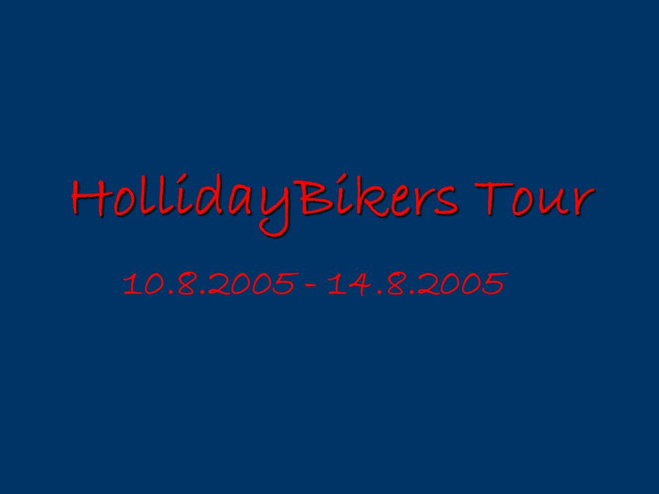 HollidayBikers Tour 10.8.2005 - 14.8.2005