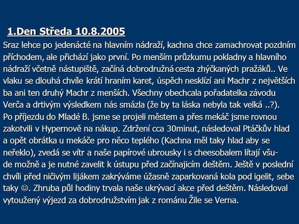 1.Den Středa 10.8.2005 Sraz lehce po jedenácté na hlavním nádraží, kachna chce zamachrovat pozdním.