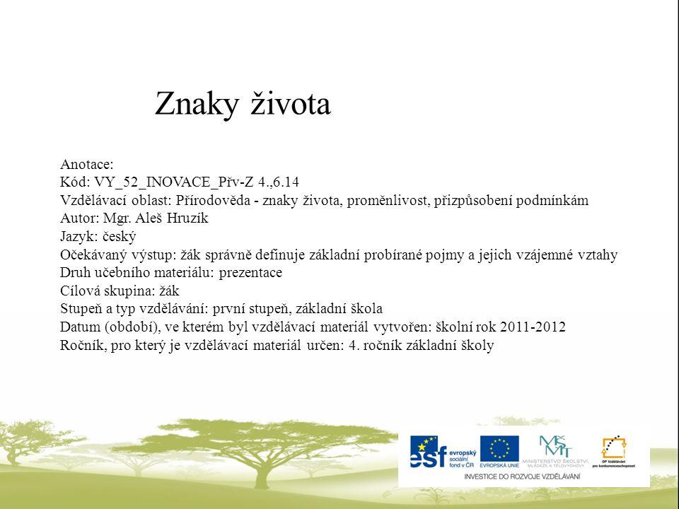 Znaky života Anotace: Kód: VY_52_INOVACE_Přv-Z 4.,6.14