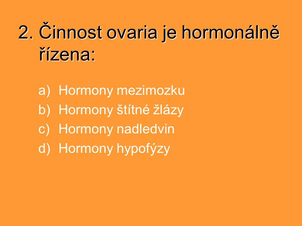 2. Činnost ovaria je hormonálně řízena: